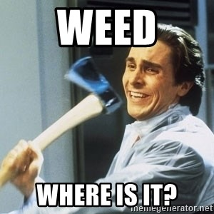 american psycho - WEED WHERE IS IT?