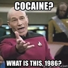 Picard Wtf - Cocaine? What is this, 1986?