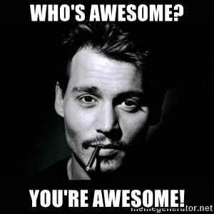 johnny depp - WHO's AWESOME? YOU'RE AWESOME!