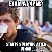 The Lazy College Senior - Exam at 4pm? starts studying after lunch