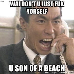 Chinese Factory Foreman - wai don't u just FUk yorself u son of a beach