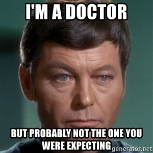 Dr. McCoy - I'm a doctor but probably not the one you were expecting