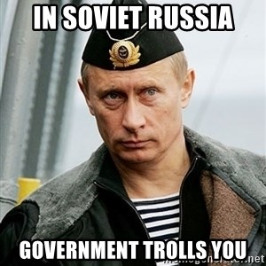Russian Awesome Face - IN soviet russia government trolls you