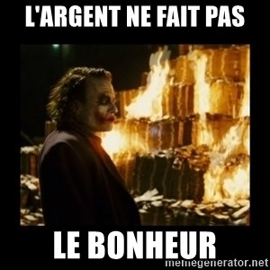 Not about the money joker - l'argent ne fait pas Le bonheur