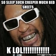 LIL JON - so sleep such creeper much bed sheets k lol!!!!!!!!!!!!