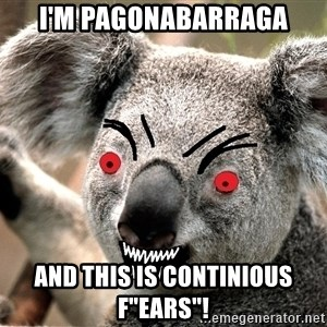 "Abortion Koala - I'm pagonabarraga and this is continious f""ears""!"