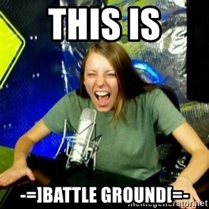 Unfunny/Uninformed Podcast Girl - this is -=]BaTtlE gRoUnD[=-