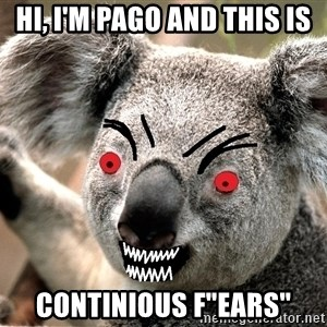 "Abortion Koala - hi, i'm pago and this is Continious f""ears"""