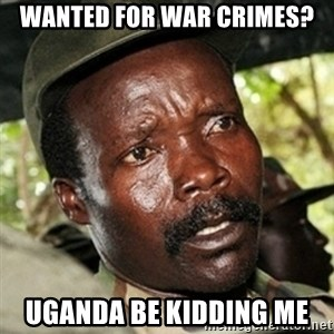Good Guy Joe Kony - Wanted for war crimes? uganda be kidding me