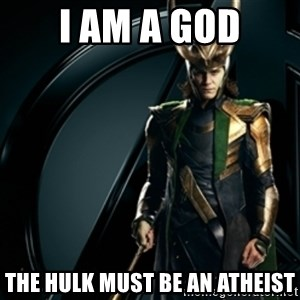 Loki - I am a god the hulk must be an atheist