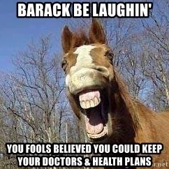 Horse - barack be laughin' you fools believed you could keep your doctors & health plans