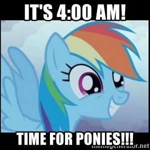 Post Ponies - It's 4:00 AM! Time For Ponies!!!