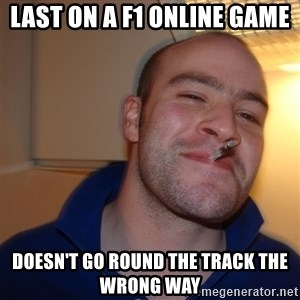 Good Guy Greg - last on a F1 online game doesn't go round the track the wrong way