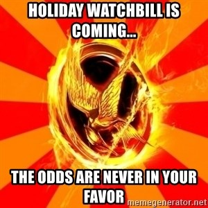 Typical fan of the hunger games - HOLIDAY WATCHBILL IS COMING... THE ODDS ARE NEVER IN YOUR FAVOR