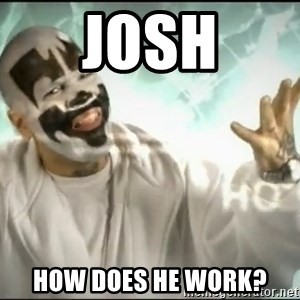 Insane Clown Posse - JOSH HOW DOES HE WORK?