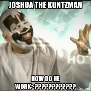 Insane Clown Posse - JOSHUA THE KUNTZMAN HOW DO HE WORK>????????????