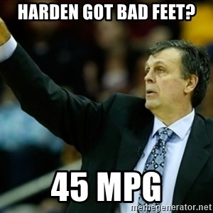 Kevin McFail Meme - Harden got bad feet? 45 MPG