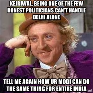 CHARLIE AND THE CHOCOLATE FACTORY - KEJRIWAL, BEING ONE OF THE FEW HONEST POLITICIANS CAN'T HANDLE DELHI ALONE TELL ME AGAIN HOW UR MODI CAN DO THE SAME THING FOR ENTIRE INDIA
