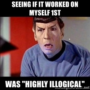 """Shocked Spock - seeing if it worked on myself 1st was """"highly Illogical"""""""