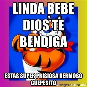 Tony The Tiger - linda bebe dios te bendiga                                          estas super prisiosa hermoso cuepesito