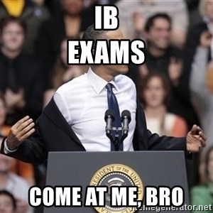 obama come at me bro - ib                     exams come at me, bro