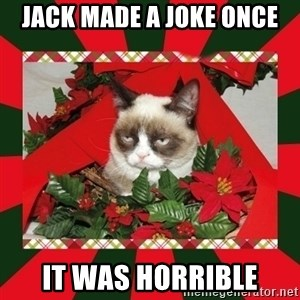 GRUMPY CAT ON CHRISTMAS - JACK MADE A JOKE ONCE IT WAS HORRIBLE