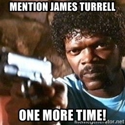 Pulp Fiction - MENTION JAMES TURRELL ONE MORE TIME!