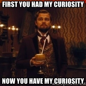 you had my curiosity dicaprio - First you had my curiosity now you have my curiosity