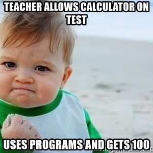 fist pump baby - teacher allows calculator on test uses programs and gets 100