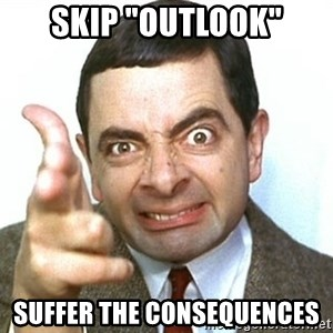 """Mr beanno - SKIP """"OUTLOOK"""" SUFFER THE CONSEQUENCES"""