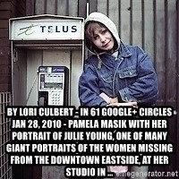 ZOE GREAVES TIMMINS ONTARIO -  by Lori Culbert - in 61 Google+ circles Jan 28, 2010 - Pamela Masik with her portrait of Julie Young, one of many giant portraits of the women missing from the Downtown Eastside, at her studio in ...