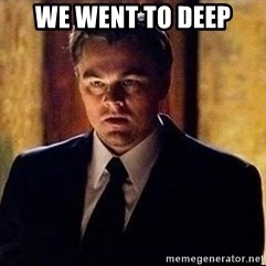 inception - we went to deep