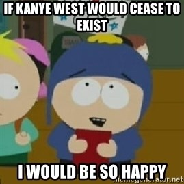 Craig would be so happy - If Kanye West would cease to exist I would be so happy