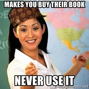 Scumbag Teacher 2 - Makes you buy their book Never use it