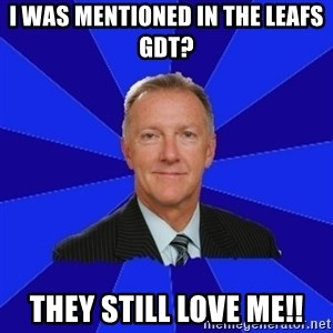 Ron Wilson/Leafs Memes - I was mentioned in the leafs GDT? they still love me!!