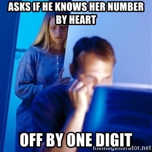 Redditors Wife - asks if he knows her number by heart off by one digit