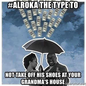 Al Roka - #ALROKA THE TYPE TO not take off his shoes at your grandma's house