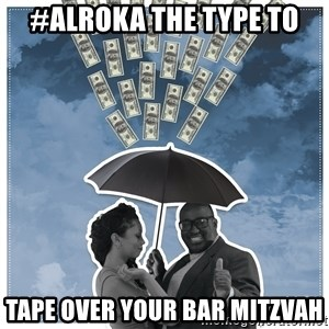 Al Roka - #ALROKA THE TYPE TO tape over your bar mitzvah