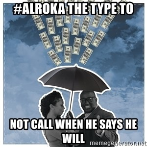 Al Roka - #ALROKA THE TYPE TO not call when he says he will