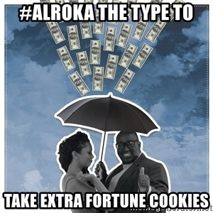Al Roka - #ALROKA THE TYPE TO take extra fortune cookies