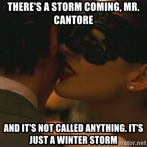 Storm Coming - there's a storm coming, mr. Cantore  and it's not called anything. It's just a winter storm