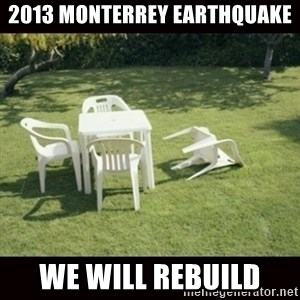 we will rebuild  - 2013 monterrey earthquake we will rebuild