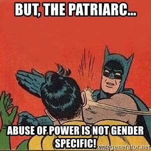 batman slap robin - But, the patriarc... abuse of power is not gender specific!