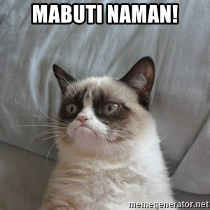 Grumpy cat good - Mabuti naman!