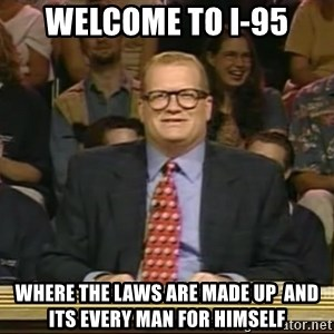 DrewCarey - Welcome to i-95 where the laws are made up  and its every man for himself