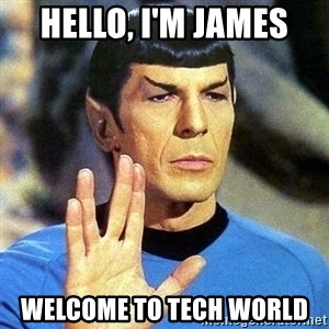 Spock - Hello, I'm james Welcome to tech world