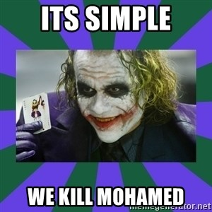 It's Simple Joker - Its simple We kill mohamed