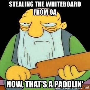 Now That's a Paddlin' - STEALING THE WHITEBOARD FROM QA NOW, THAT'S A PADDLIN'