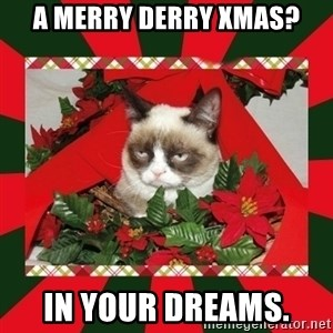 GRUMPY CAT ON CHRISTMAS - a merry derry xmas? in your dreams.