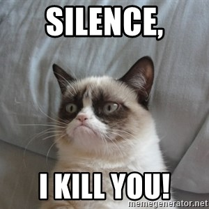 Grumpy cat good - Silence, i kill you!